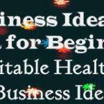Business Ideas in India for Beginners – Top 20 Profitable Healthcare!